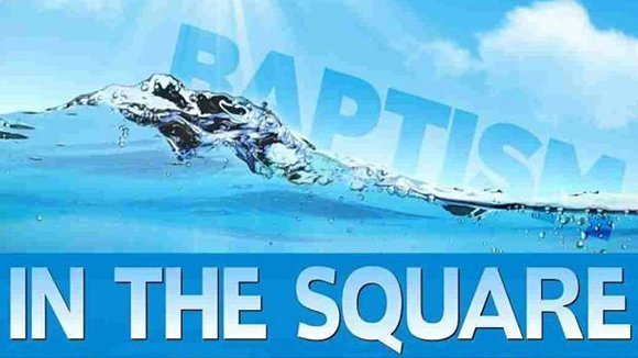 Baptism in the Square | August 16th - 3pm